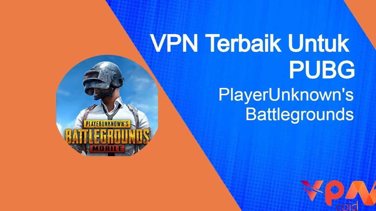 Rekomendasi VPN Untuk PUBG 2021