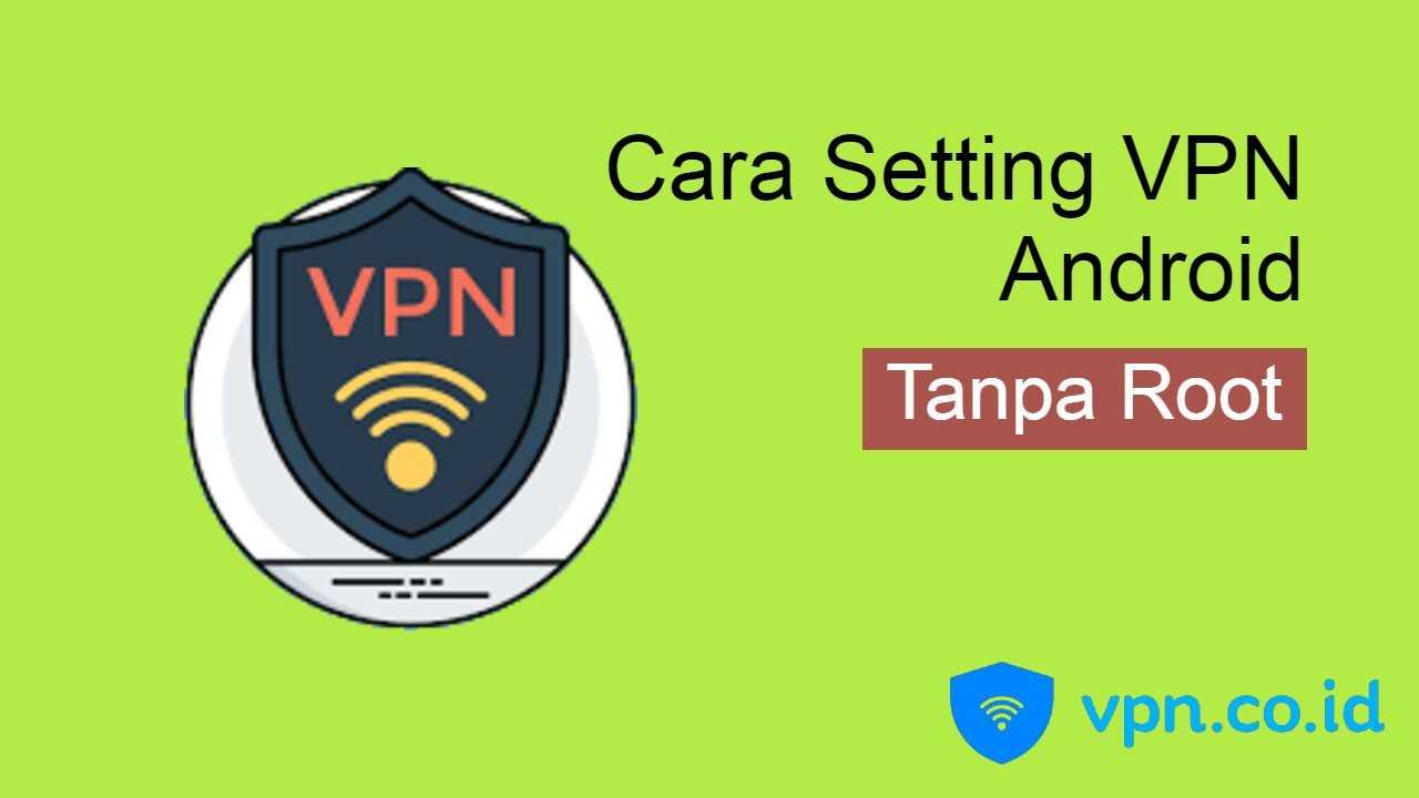 cara Setting VPN Android Tanpa Root