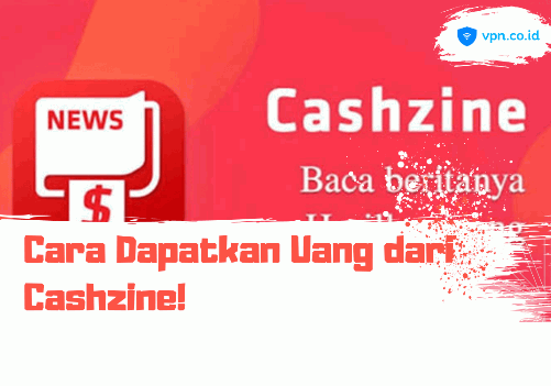 Cara Dapatkan Uang dari Aplikasi Cashzine